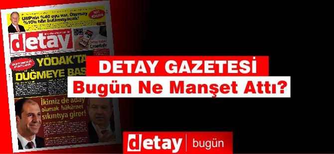 Detay Gazetesi Bugün Ne Manşet Attı? ( 15 Ekim Salı )