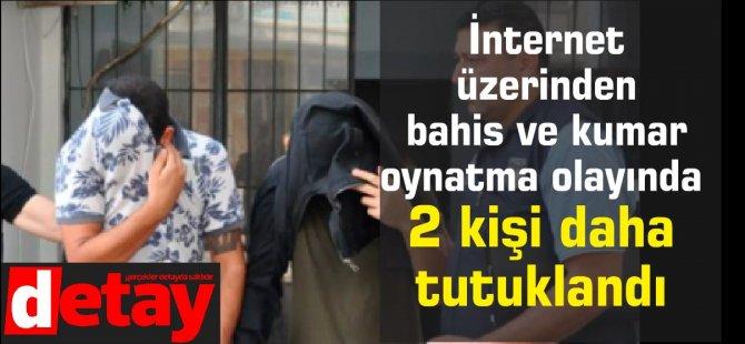 İnternet üzerinden bahis ve kumar oynatma olayında 2 kişi daha tutuklandı