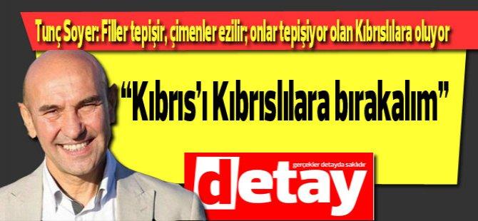Tunç Soyer: Filler tepişir, çimenler ezilir; onlar tepişiyor olan Kıbrıslılara oluyor