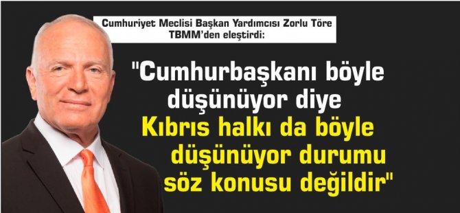 """Töre:""""Cumhurbaşkanı böyle düşünüyor diye Kıbrıs halkı da böyle düşünüyor durumu söz konusu değildir"""""""