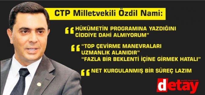 CTP Milletvekili Özdil Nami':''Hükümetin programına yazdığını ciddiye dahi almıyorum