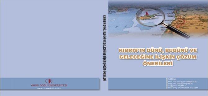 """""""Kıbrıs'ın Dünü Bugünü ve Geleceğine İlişkin Çözüm Önerileri'' isimli kitap Yakın Doğu Üniversitesi Yayınları'ndan çıktı"""