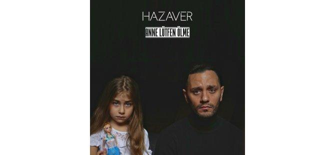 """Kıbrıslı sanatçı Hazaver'in şarkısı """"Anne Lütfen Ölme"""" yayında"""