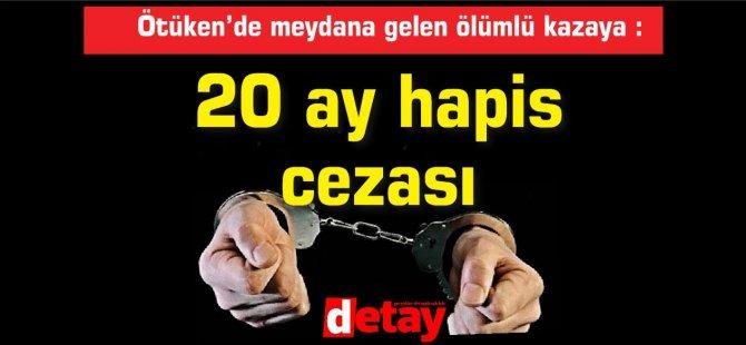 Ötüken'de meydana gelen ölümlü kazaya 20 ay hapis cezası!