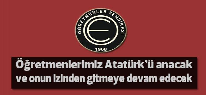 """KTOEÖS: """"Öğretmenlerimiz Atatürk'ü anacak ve o'nun izinden gitmekten vazgeçmeyecektir"""""""