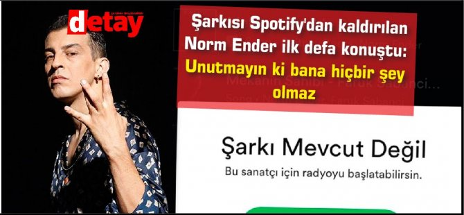 Şarkısı Spotify'dan kaldırılan Norm Ender ilk defa konuştu: Unutmayın ki bana hiçbir şey olmaz