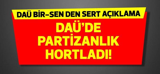 DAÜ Bir-Sen: DAÜ'de partizanlık hortladı!
