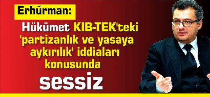 Erhürman: Hükümet KIB-TEK'teki 'partizanlık ve yasaya aykırılık' iddiaları konusunda sessiz