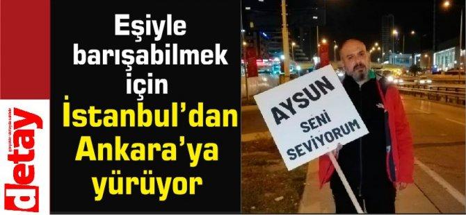 Eşiyle barışabilmek için İstanbul'dan Ankara'ya yürüyor