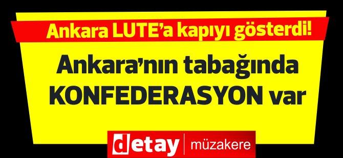 """Ankara'nın tabağında konfederasyon var"" Ankara Lute'a kapıyı gösterdi!"