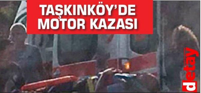 Taşkınköy'de Motor Kazası