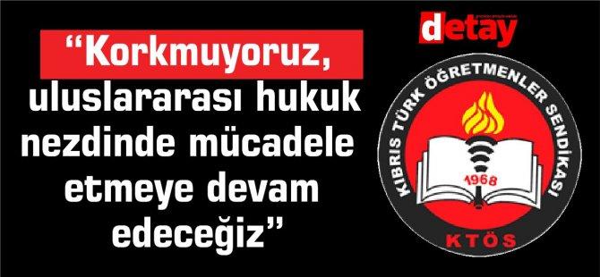 """KTÖS: """"Korkmuyoruz, uluslararası hukuk nezdinde mücadele etmeye devam edeceğiz"""""""