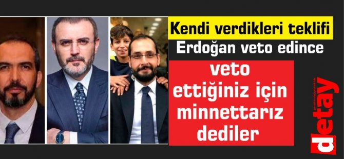 AKP'li vekiller, kendi verdikleri teklifin Erdoğan tarafından veto edilmesine 'minnettar'