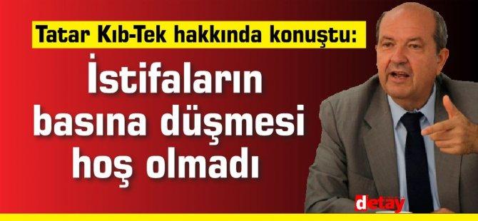 Tatar Kıb-Tek hakkında konuştu: İstifaların basına düşmesi hoş olmadı