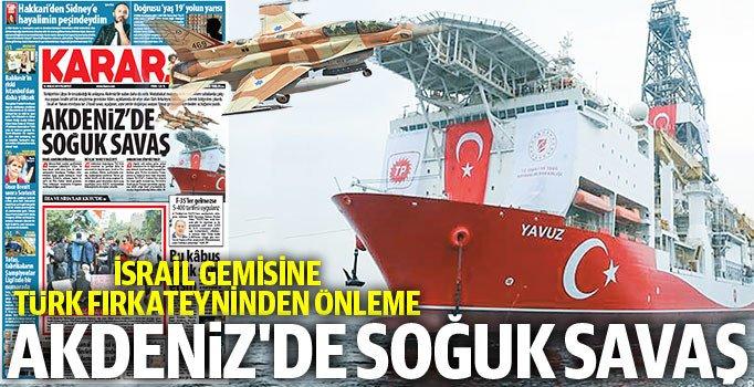 Karar Gazetesi: Akdeniz'de soğuk savaş!
