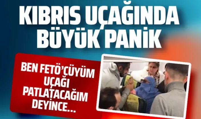 Kıbrıs'a gelen uçakta hareketli dakikalar: Ben FETÖ'cüyüm ve uçağı patlatacağım (Video)