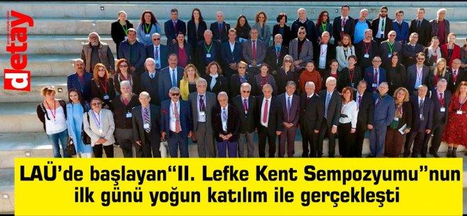 """LAÜ'de başlayan""""II. Lefke Kent Sempozyumu""""nun ilk günü yoğun katılım ile gerçekleşti"""