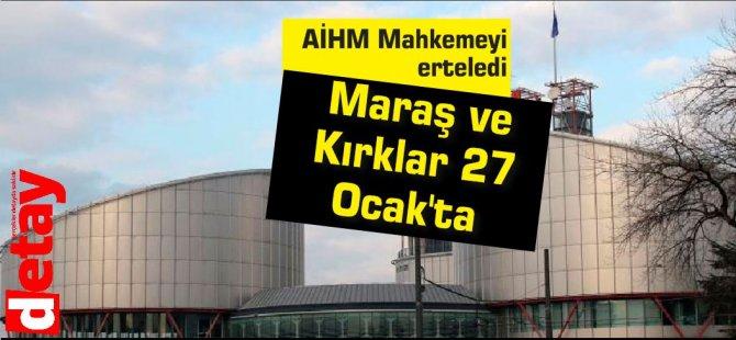 AİHM Maraş ve Kırklar'ı 27 Ocak'a erteledi
