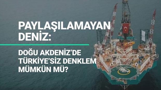 Doğu Akdeniz'de Türkiye'siz denklem mümkün mü?- ANALİZ