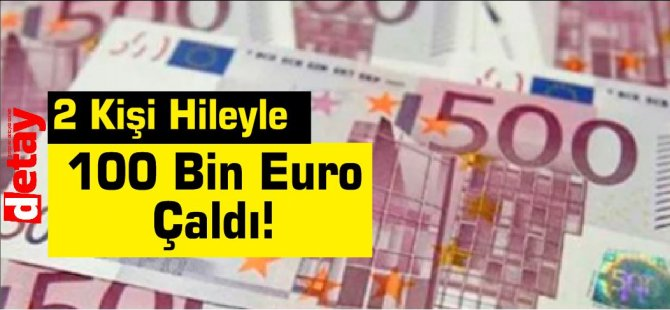 2 Kişi Hileyle 100 Bin Euro Çaldı!
