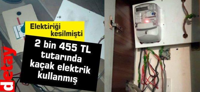 2 bin 455 TL tutarında kaçak elektrik kullandığı tespit edildi