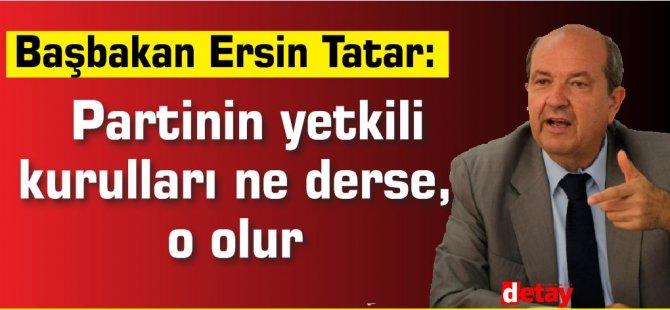 Tatar: Partinin yetkili kurulları ne derse, o olur