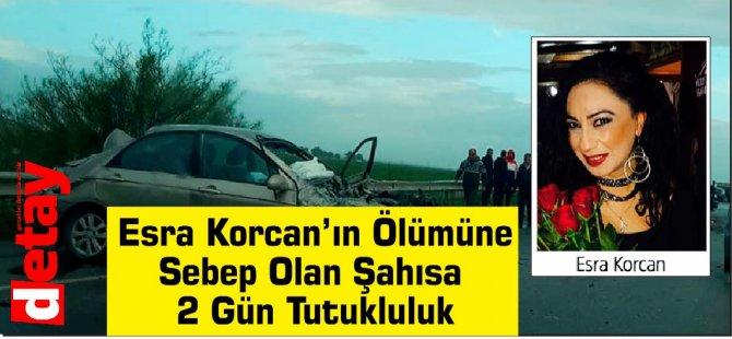 Esra Korcan'ın Ölümüne Sebep Olan Şahısa 2 Gün Tutukluluk