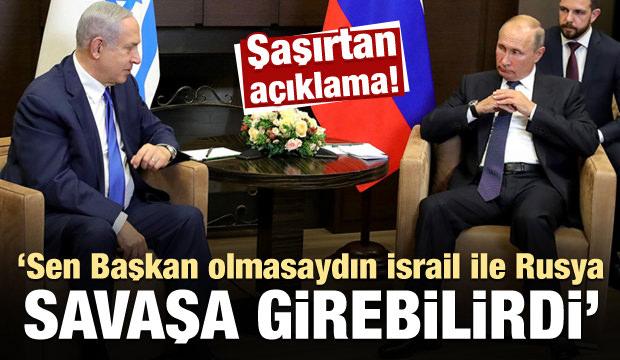 'Sen başbakan olmasaydın İsrail ile Rusya savaşa girebilirdi'