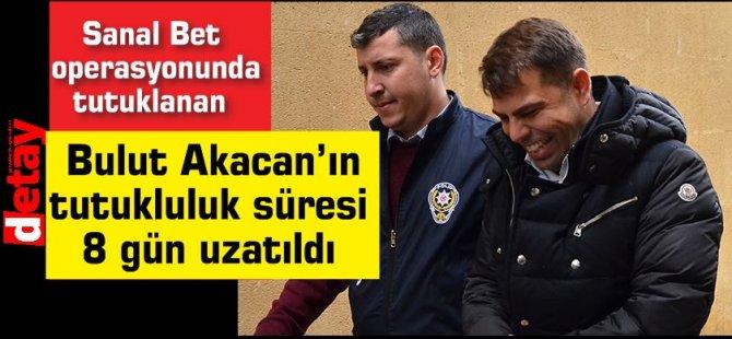 Bulut Akacan'ın tutukluluk süresi 8 gün uzatıldı