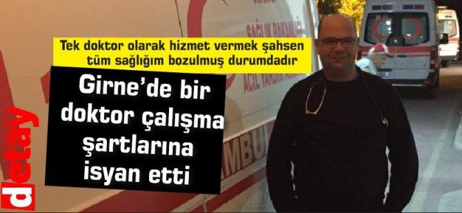 Girne'de bir  doktor çalışma şartlarına isyan etti,ayrılmayı düşündüğünü söyledi