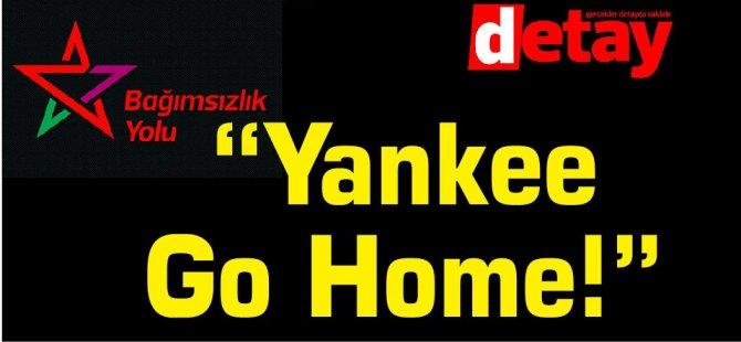 """ABD Askerlerinin Kıbrıs'ta Konuşlanmasına İlişkin Açıklama: """"Yankee Go Home!"""""""