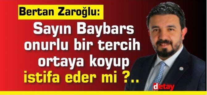 Bertan Zaroğlu:Sayın Baybars onurlu bir tercih ortaya koyup istifa eder mi ?..