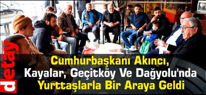 Cumhurbaşkanı Akıncı, Kayalar, Geçitköy Ve Dağyolu'nda Yurttaşlarla Bir Araya Geldi