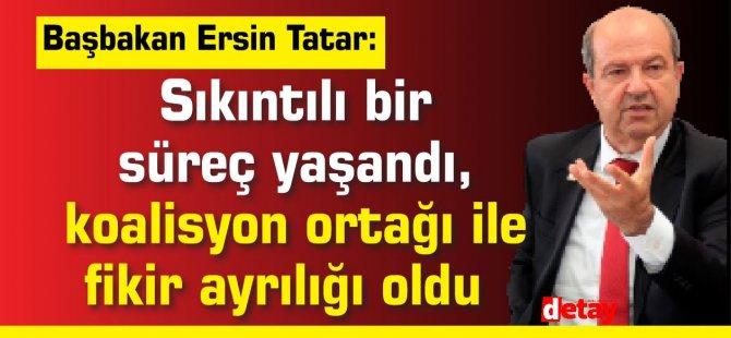 Tatar: Sıkıntılı bir süreç yaşandı, koalisyon ortağı ile fikir ayrılığı oldu