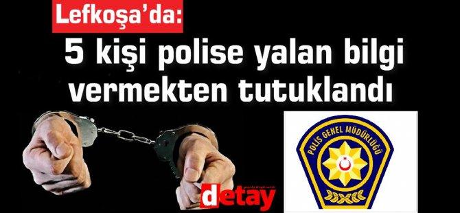 5 kişi polise yalan bilgi vermekten tutuklandı