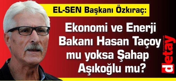 Ekonomi ve Enerji Bakanı Hasan Taçoy mu yoksa Şahap Aşıkoğlu mu?