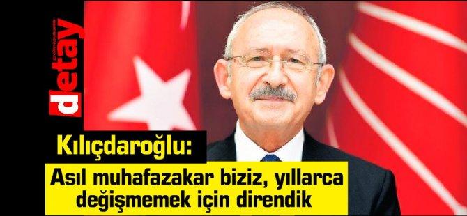 Kılıçdaroğlu: Asıl muhafazakar biziz, yıllarca değişmemek için direndik