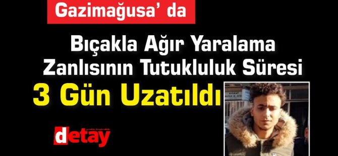 Bıçakla Ağır Yaralama Zanlısının Tutukluluk Süresi 3 Gün Uzatıldı
