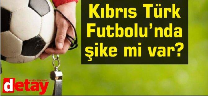 Kıbrıs Türk Futbolu'nda şike mi var?