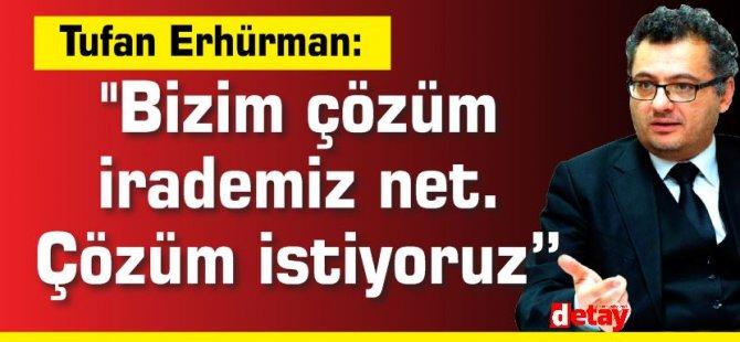 """Erhürman:''Bizim çözüm irademiz net. Çözüm istiyoruz"""""""