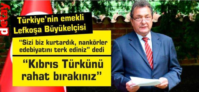 Türkiye'nin emekli Lefkoşa Büyükelçisi Kaya Türkmen:Sizi biz kurtardık, nankörler edebiyatını terk ediniz