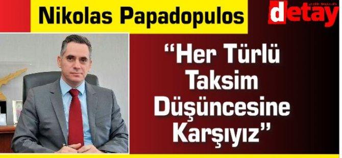 "Nikolas Papadopulos ""Her Türlü Taksim Düşüncesine Karşıyız"""