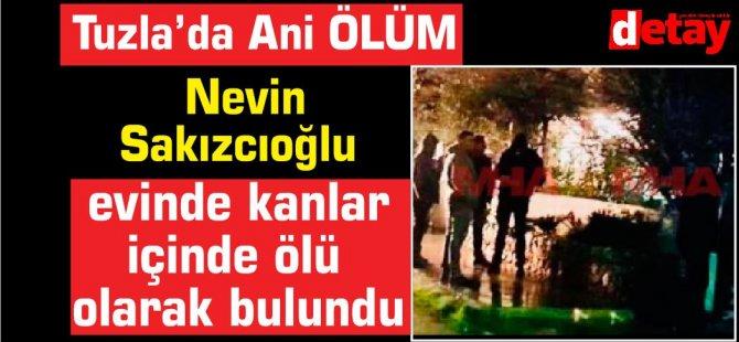 Nevin  Sakızcıoğlu evinde kanlar içinde ölü  olarak bulundu
