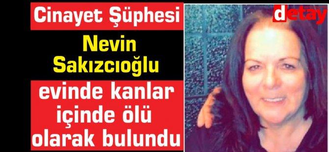 Nevin  Sakızcıoğlu'nun ölümünde cinayet şüphesi