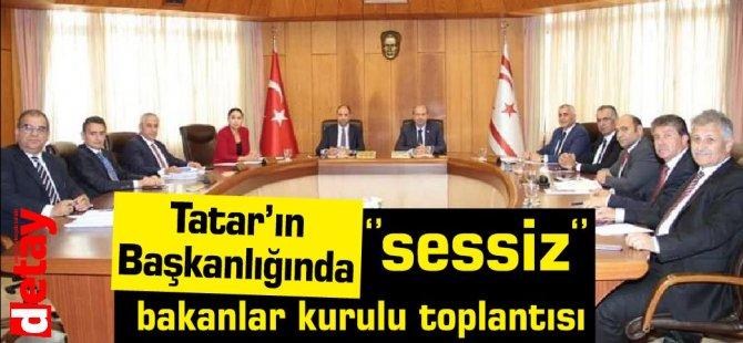 Tatar'ın başkanlığında sessiz bakanlar kurulu toplantısı