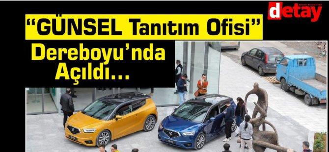 """""""GÜNSEL Tanıtım Ofisi"""" Dereboyu'nda Açıldı…"""