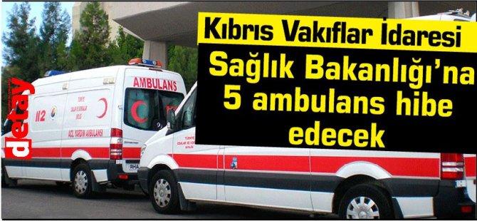 Kıbrıs Vakıflar İdaresi Sağlık Bakanlığı'na 5 ambulans hibe edecek