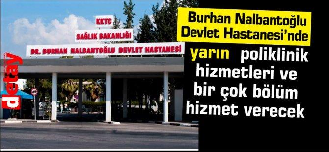 """""""Burhan Nalbantoğlu Devlet Hastanesi'nde yarın  poliklinik hizmetleri ve bir çok bölüm hizmet verecek"""""""