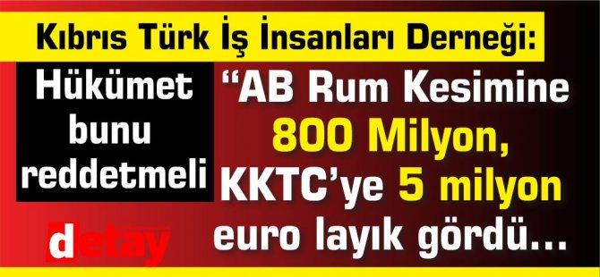 """""""AB Rum Kesimine 800 Milyon, Kktc'ye 5 milyon euro layık gördü…''"""