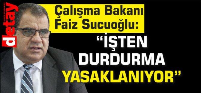"""Çalışma ve Sosyal Güvenlik Bakanı Faiz Sucuoğlu:""""İşten durdurma yasaklanıyor"""""""
